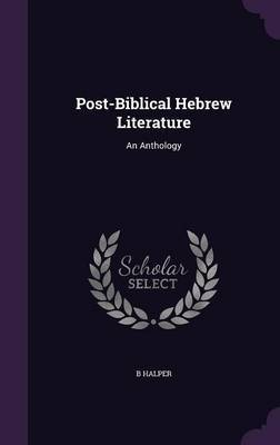 Post-Biblical Hebrew Literature by B. Halper
