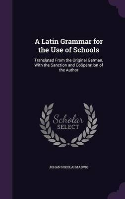 A Latin Grammar for the Use of Schools by Johan Nikolai Madvig image