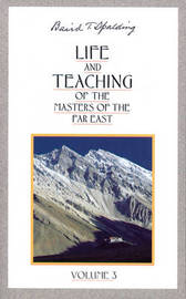 Life and Teaching of the Masters of the Far East: Volume 3 by Baird T Spalding