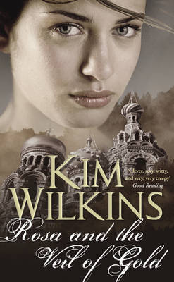 Rosa And The Veil Of Gold by Kim Wilkins