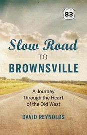 Slow Road to Brownsville by David Reynolds