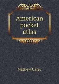 American Pocket Atlas by Mathew Carey