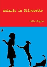 Animals in Silhouette by Sally Odgers