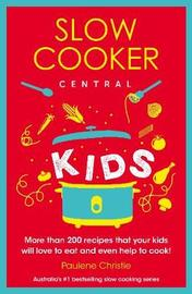 Slow Cooker Central Kids by Paulene Christie