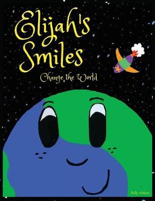 Elijah's Smiles Change the World by Kelly Airhart