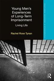 Young Men's Experiences of Long-Term Imprisonment by Rachel Rose Tynan