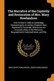 The Narrative of the Captivity and Restoration of Mrs. Mary Rowlandson by Mary White Rowlandson