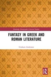 Fantasy in Greek and Roman Literature by Graham Anderson