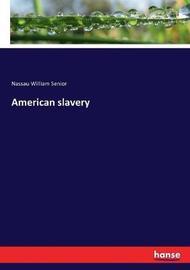 American Slavery by Nassau William Senior