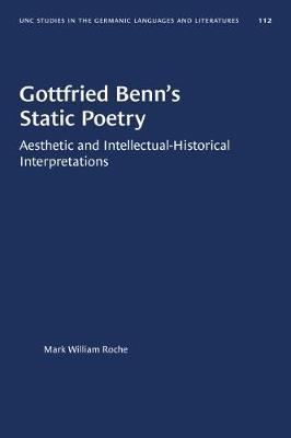 Gottfried Benn's Static Poetry by Mark William Roche