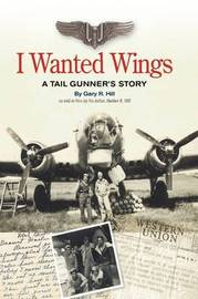 I Wanted Wings by Gary R. Hill