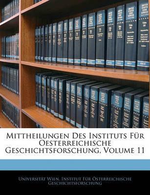 Mittheilungen Des Instituts Fr Oesterreichische Geschichtsforschung, Volume 11 image