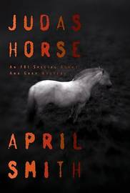 Judas Horse: An FBI Special Agent Ana Grey Mystery by April Smith image
