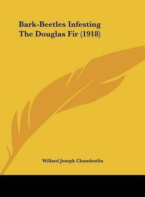 Bark-Beetles Infesting the Douglas Fir (1918) by Willard Joseph Chamberlin