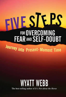 Five Steps for Overcoming Fear and Self-Doubt by Wyatt Webb