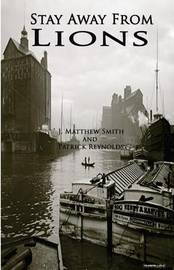 Stay Away from Lions by J Matthew Smith