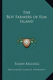The Boy Farmers of ELM Island by Elijah Kellogg
