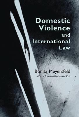 Domestic Violence and International Law by Bonita Meyersfeld