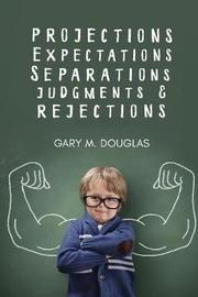 Projections, Expectations, Separations, Judgments & Rejections by Gary, M. Douglas