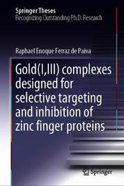 Gold(I,III) Complexes Designed for Selective Targeting and Inhibition of Zinc Finger Proteins by Raphael Enoque Ferraz de Paiva
