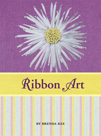 Ribbon Art Book & Kit: Learn to Embroider 10 Projects, Including Silk Flowers, Snowflakes, Butterflies, and More by Brenda Kee image