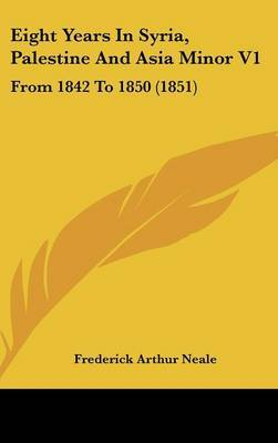 Eight Years in Syria, Palestine and Asia Minor V1: From 1842 to 1850 (1851) by Frederick Arthur Neale image