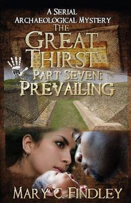 The Great Thirst Part Seven: Prevailing: A Serial Archaeological Mystery by Mary C Findley