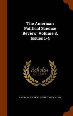 The American Political Science Review, Volume 3, Issues 1-4