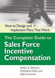 The Complete Guide To Sales Force Incentive Compensation by Sally E Lorimer