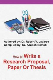 How to Write a Research Proposal, Paper or Thesis by Dr Robert V Labaree