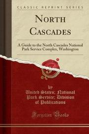 North Cascades by United States. National Pa Publications