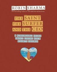The Saint, the Surfer and the CEO by Robin Sharma