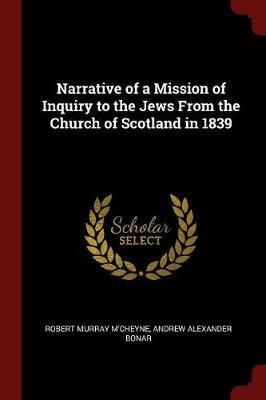 Narrative of a Mission of Inquiry to the Jews from the Church of Scotland in 1839 by Robert Murray M'Cheyne