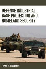 Defense Industrial Base Protection and Homeland Security by Frank R Spellman