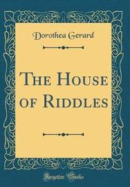 The House of Riddles (Classic Reprint) by Dorothea Gerard image