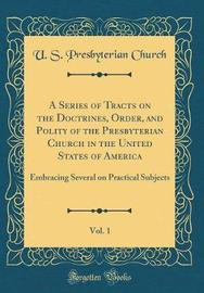 A Series of Tracts on the Doctrines, Order, and Polity of the Presbyterian Church in the United States of America, Vol. 1 by U S Presbyterian Church image