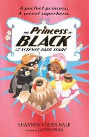 The Princess in Black and the Science Fair Scare by Shannon Hale