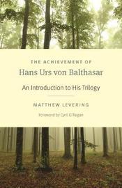 The Achievement of Hans Urs von Balthasar by Matthew Levering
