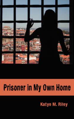 Prisoner in My Own Home by Katye M. Riley image