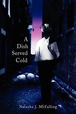 A Dish Served Cold by Natasha J McFalling