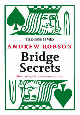 "The ""Times"": Bridge Secrets: The Expert's Guide to Improving Your Game by Andrew Robson"