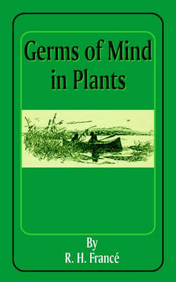 Germs of Mind in Plants by R. H. France