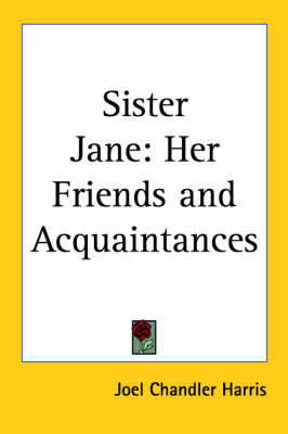 Sister Jane: Her Friends and Acquaintances by Joel Chandler Harris