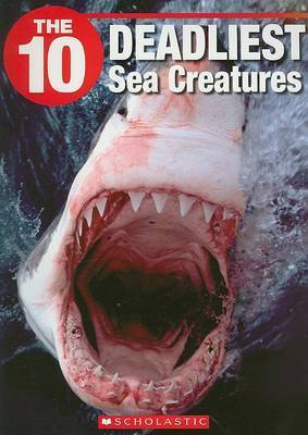 The 10 Deadliest Sea Creatures by Jack Booth