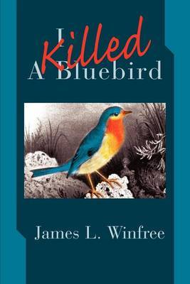 I Killed a Bluebird by James L. Winfree image