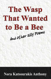 The Wasp That Wanted to Be a Bee and Other Silly Poems by Nora, Katsourakis Anthony image