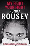 My Fight Your Fight by Ronda Rousey