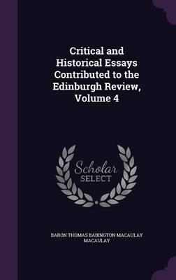 Critical and Historical Essays Contributed to the Edinburgh Review, Volume 4 by Baron Thomas Babington Macaula Macaulay