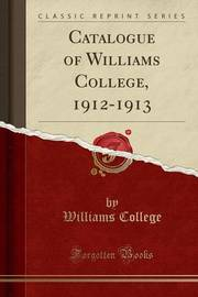 Catalogue of Williams College, 1912-1913 (Classic Reprint) by Williams College