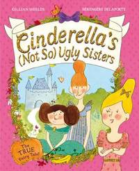 Cinderella's Not So Ugly Sisters by Gillian Shields